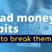 7 bad money habits and how to break them